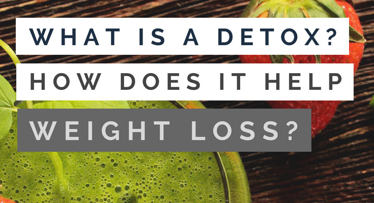 What is a Detox and how does it help with weight loss?